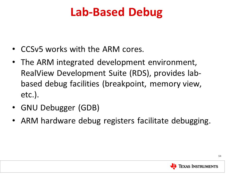 Lab-Based Debug CCSv5 works with the ARM cores.