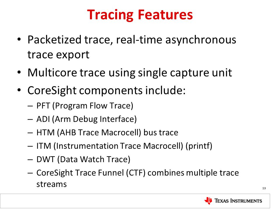 Tracing Features Packetized trace, real-time asynchronous trace export