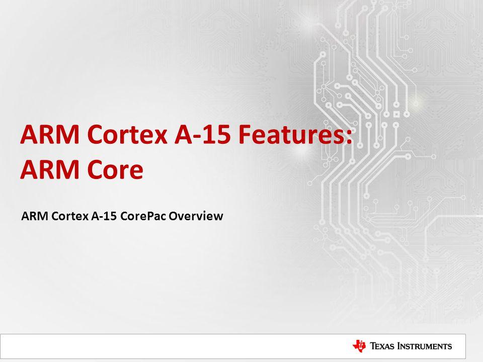 ARM Cortex A-15 Features: ARM Core
