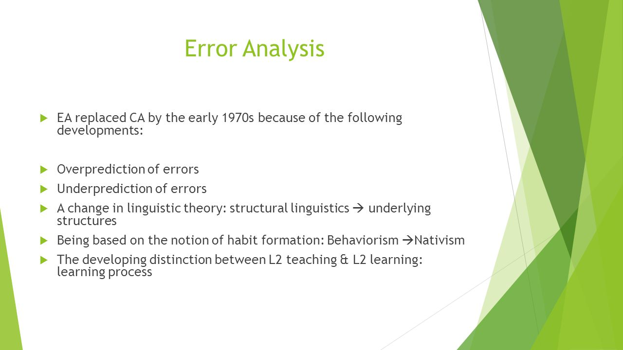 Error Analysis EA replaced CA by the early 1970s because of the following developments: Overprediction of errors.