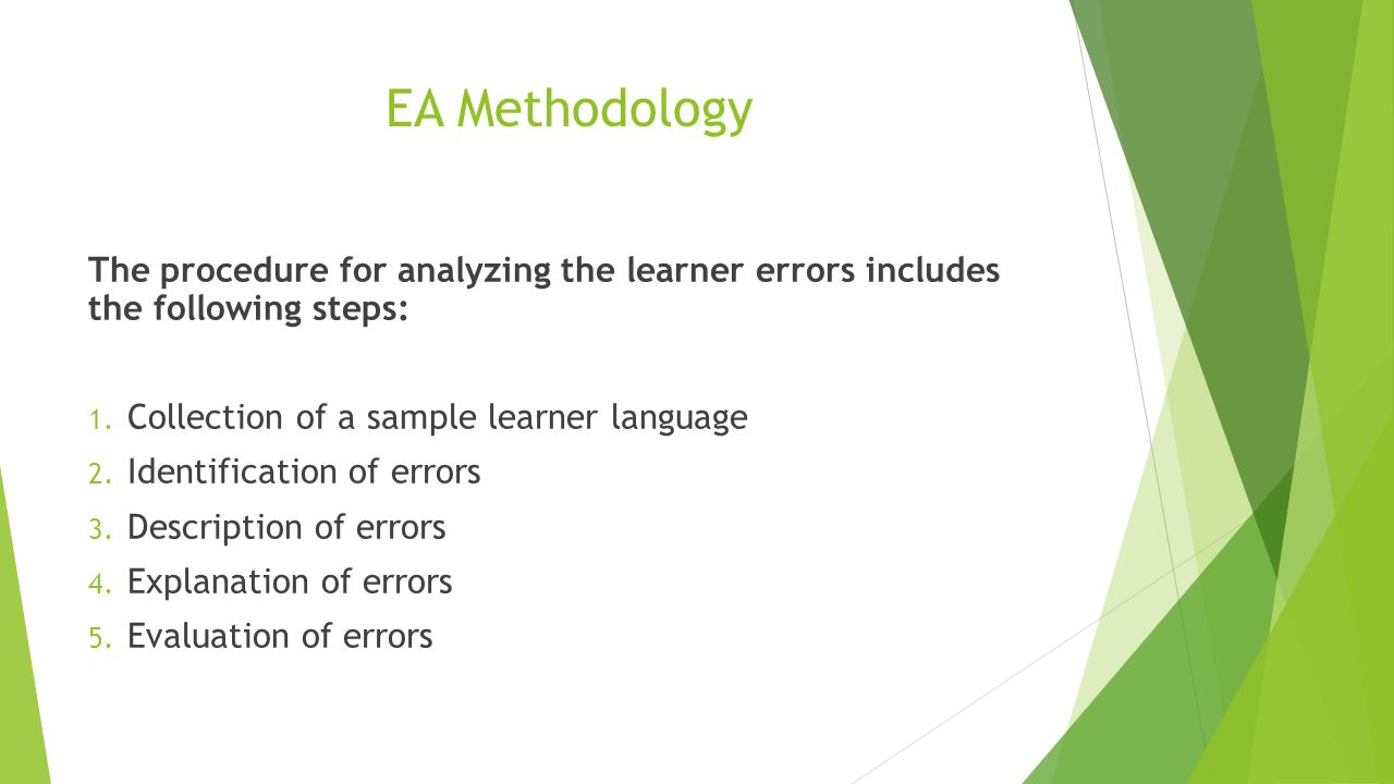 EA Methodology The procedure for analyzing the learner errors includes the following steps: Collection of a sample learner language.