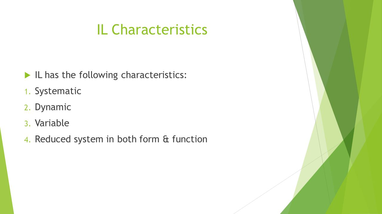 IL Characteristics IL has the following characteristics: Systematic