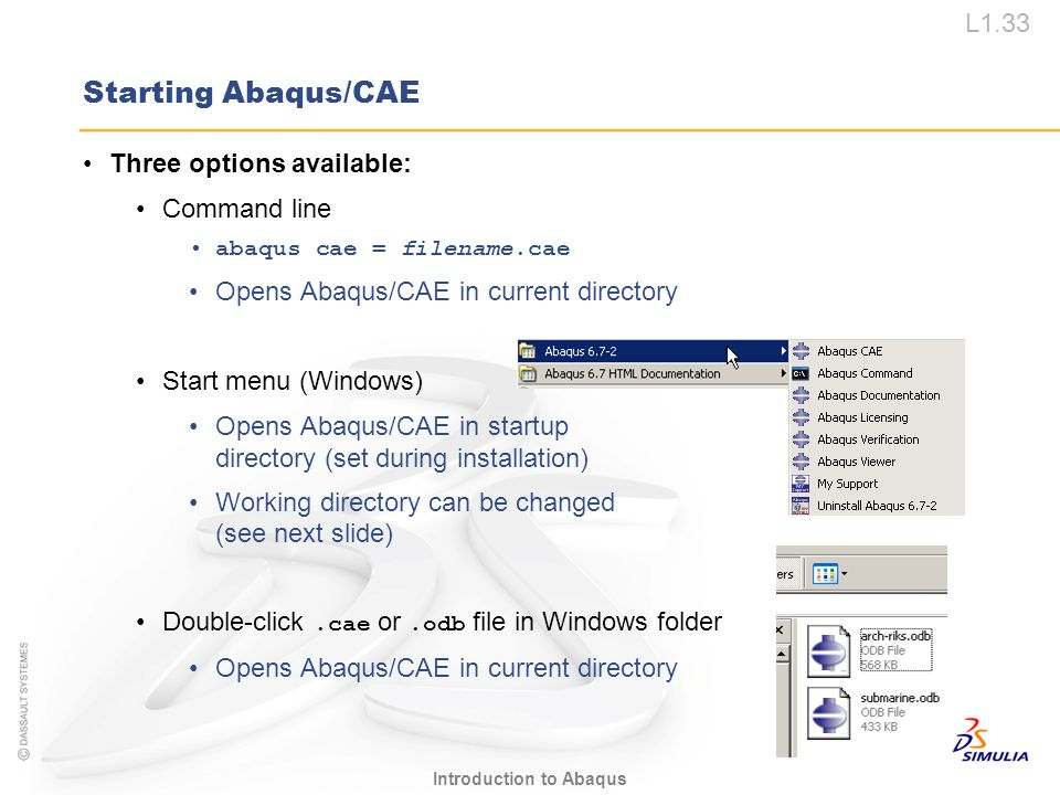 Starting Abaqus/CAE Three options available: Command line