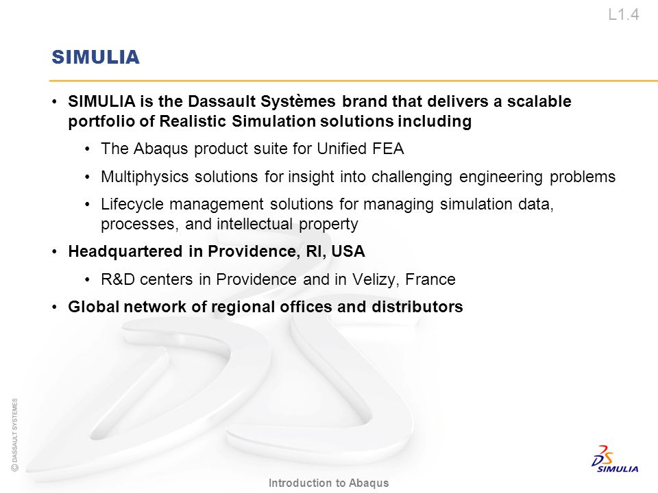 SIMULIA SIMULIA is the Dassault Systèmes brand that delivers a scalable portfolio of Realistic Simulation solutions including.