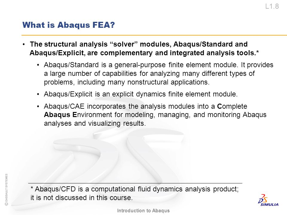 What is Abaqus FEA The structural analysis solver modules, Abaqus/Standard and Abaqus/Explicit, are complementary and integrated analysis tools.*