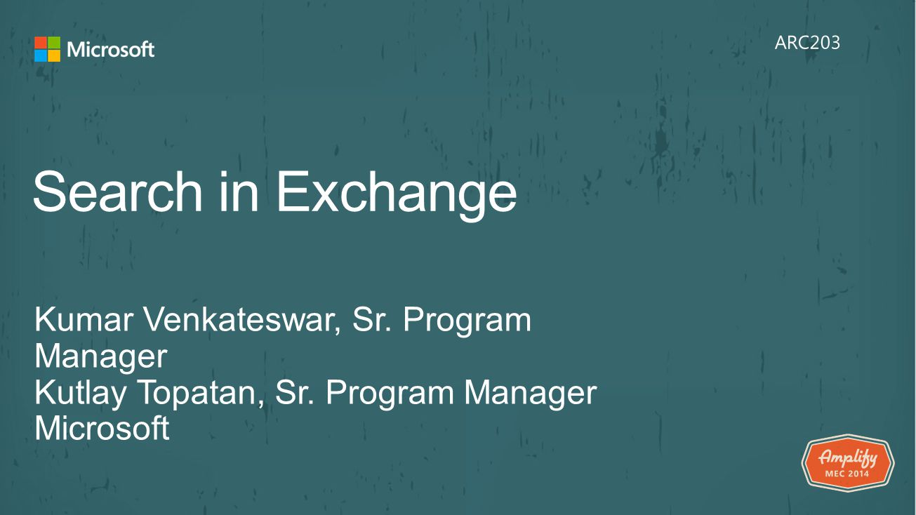 Search in Exchange Kumar Venkateswar, Sr. Program Manager