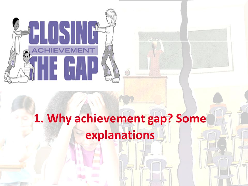 1. Why achievement gap Some explanations