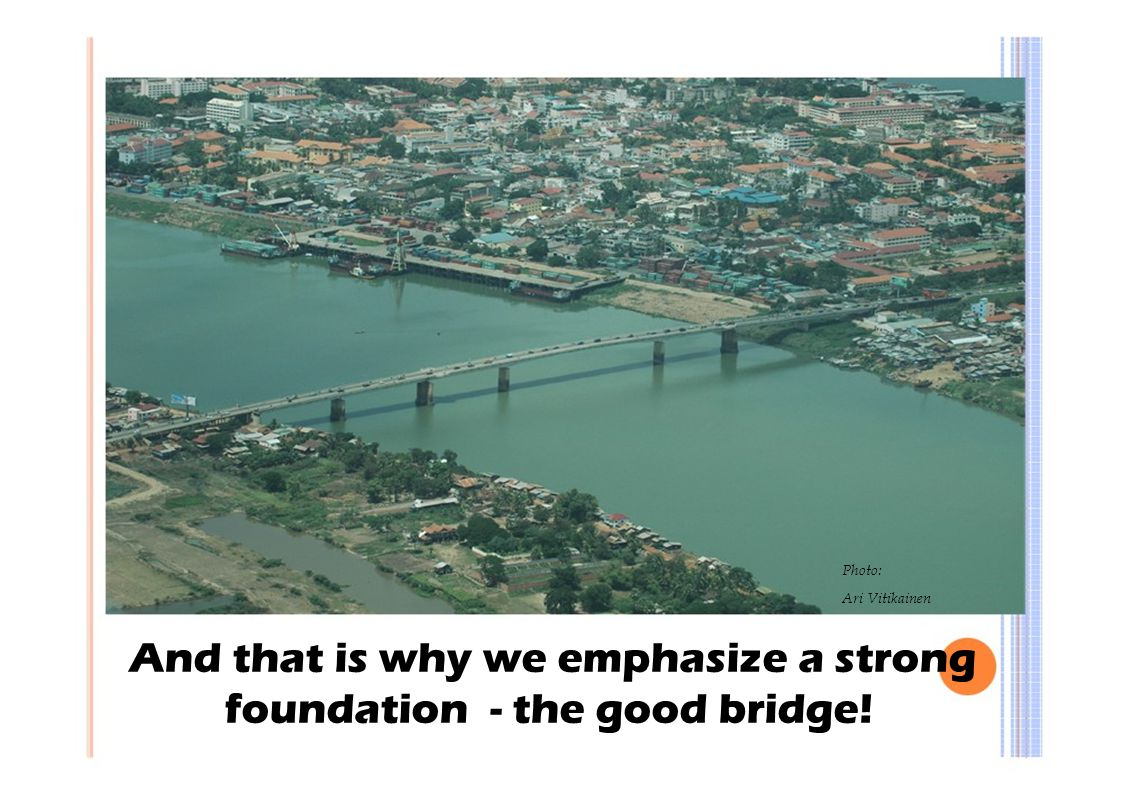 And that is why we emphasize a strong foundation - the good bridge!