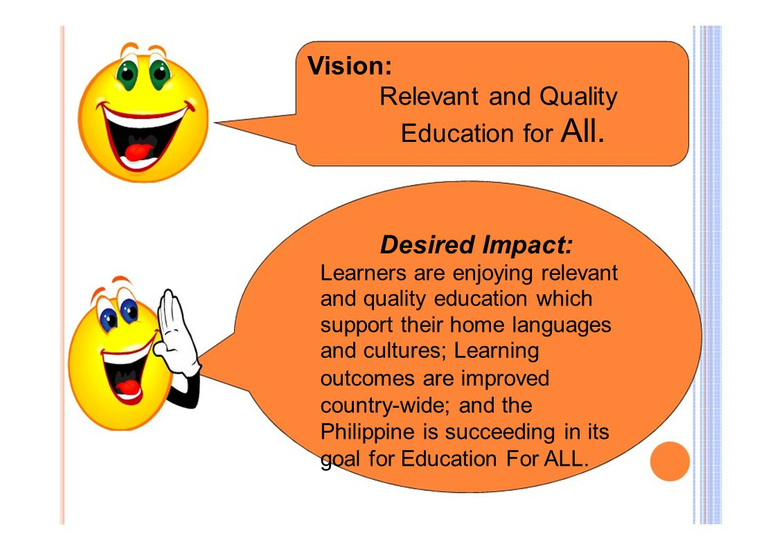 Vision: Relevant and Quality Education for All. Desired Impact: