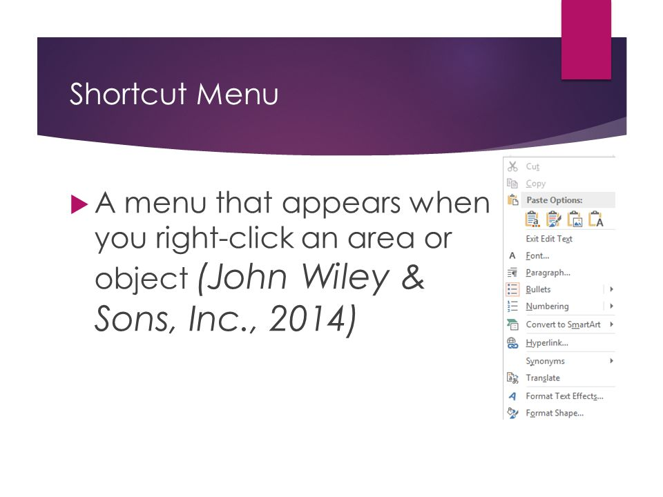 Shortcut Menu A menu that appears when you right-click an area or object (John Wiley & Sons, Inc., 2014)