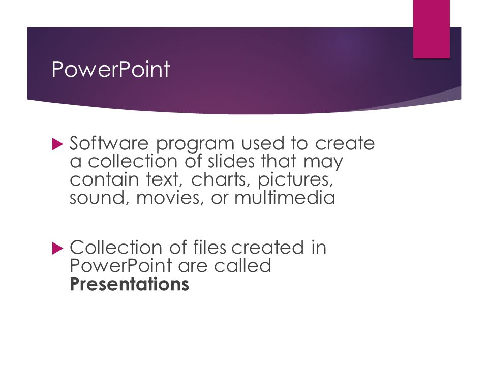 PowerPoint Software program used to create a collection of slides that may contain text, charts, pictures, sound, movies, or multimedia.