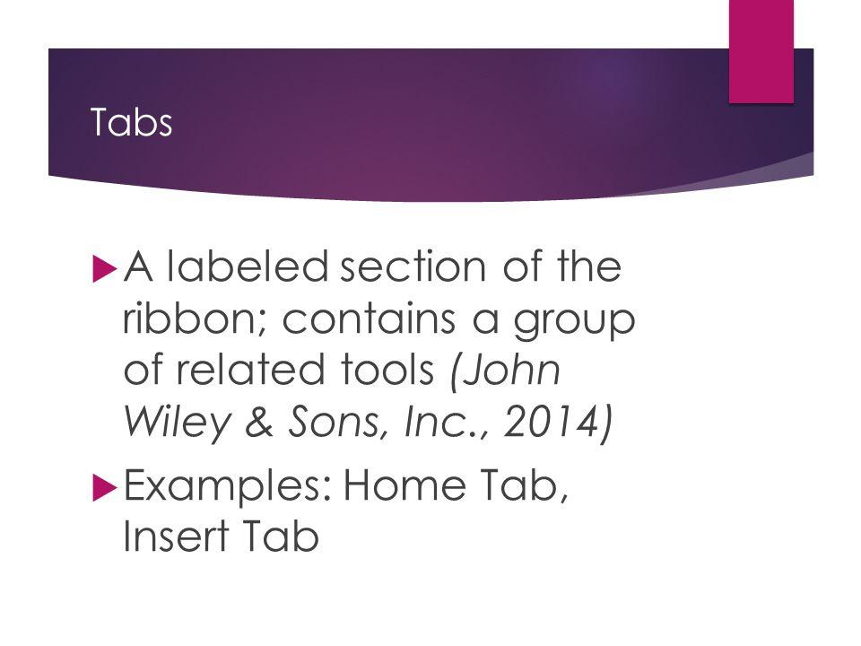 Examples: Home Tab, Insert Tab