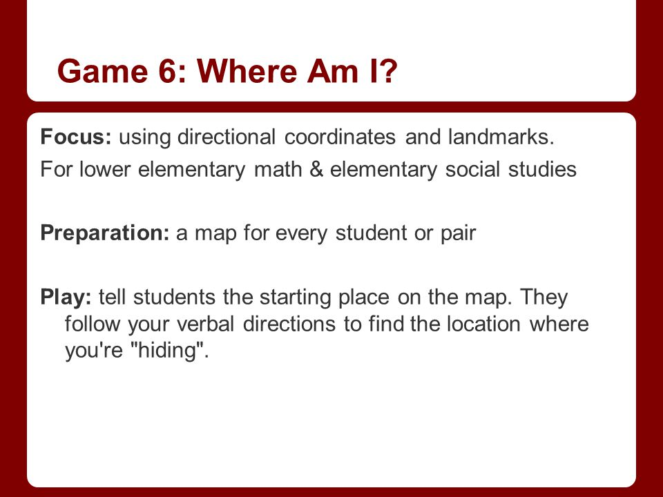 Game 6: Where Am I Focus: using directional coordinates and landmarks. For lower elementary math & elementary social studies.