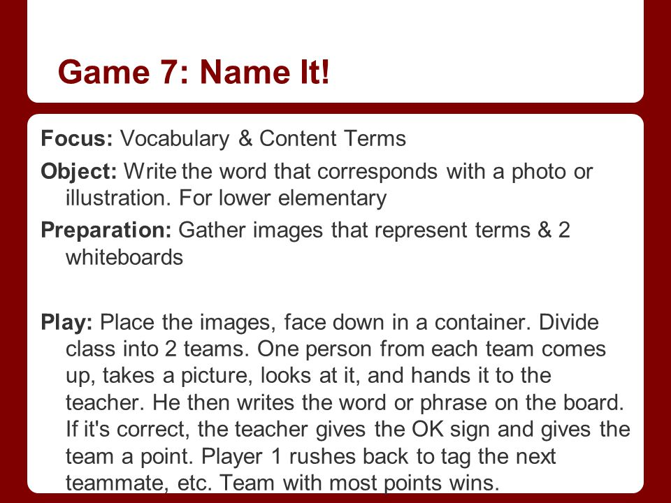 Game 7: Name It! Focus: Vocabulary & Content Terms