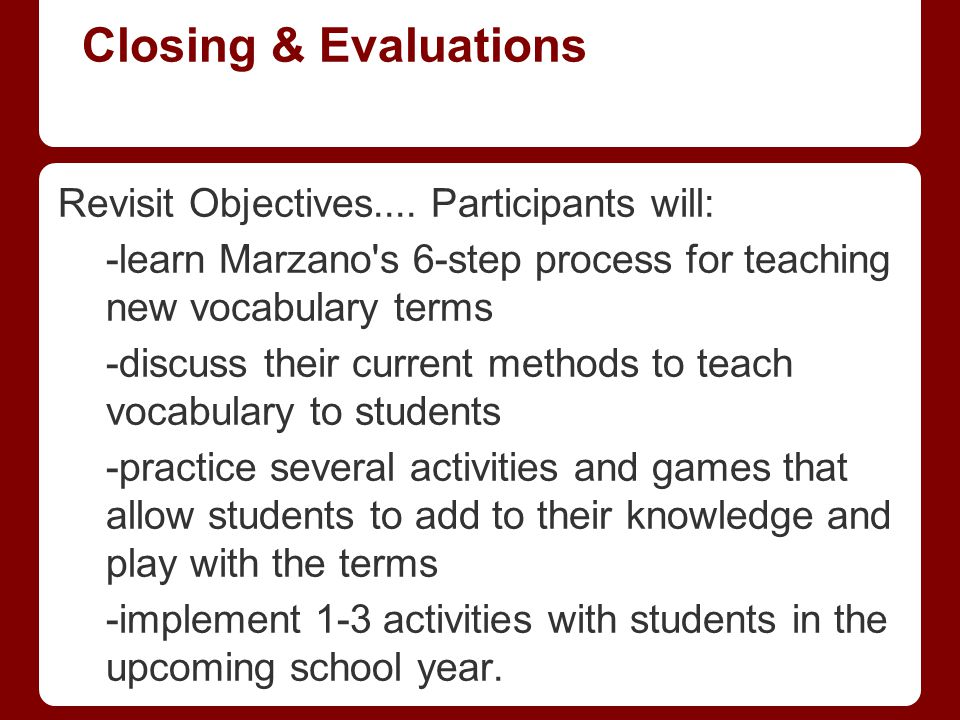 Closing & Evaluations Revisit Objectives.... Participants will: