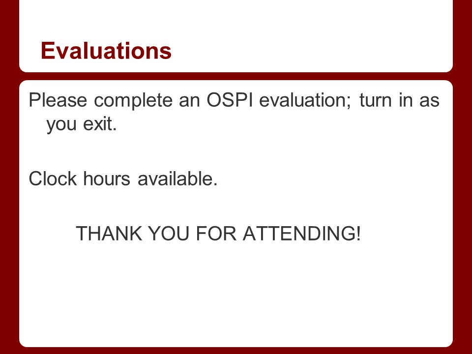 Evaluations Please complete an OSPI evaluation; turn in as you exit.