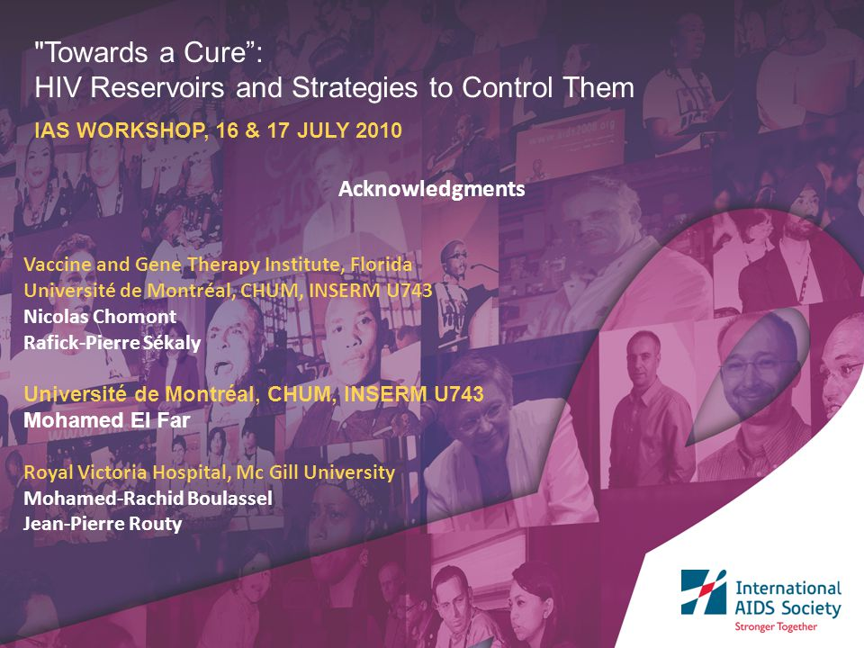 Towards a Cure : HIV Reservoirs and Strategies to Control Them IAS WORKSHOP, 16 & 17 JULY 2010