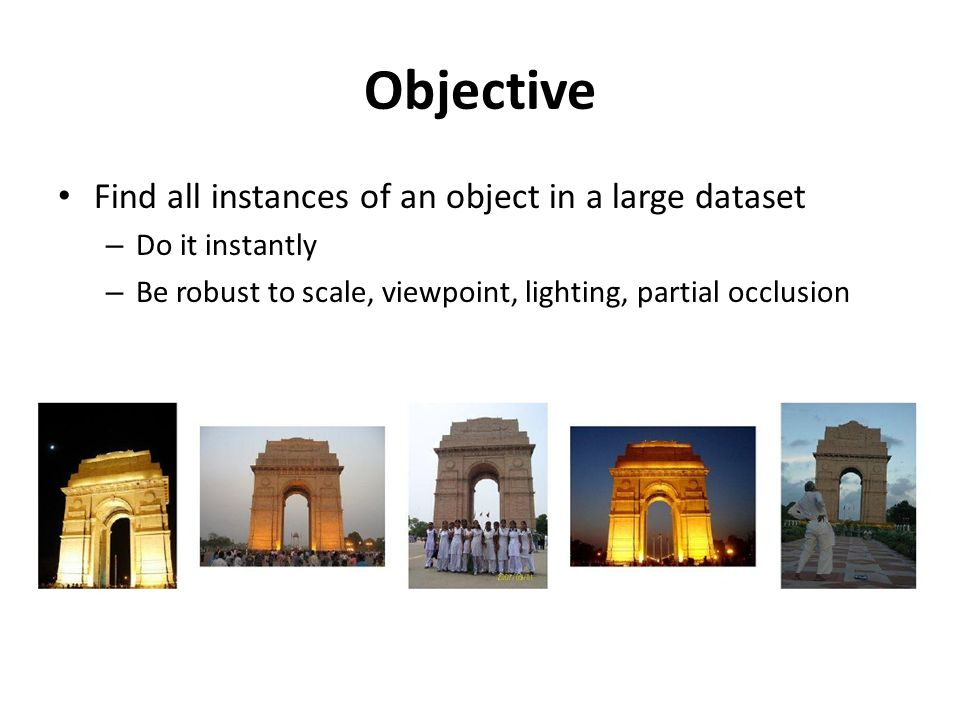 Objective Find all instances of an object in a large dataset