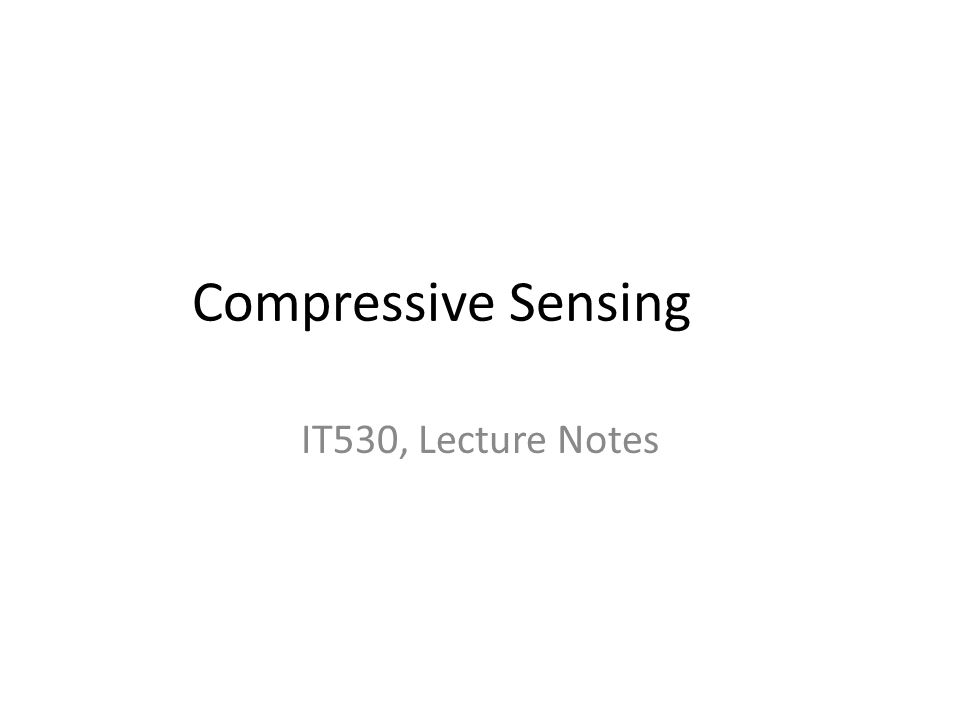 Compressive Sensing IT530, Lecture Notes
