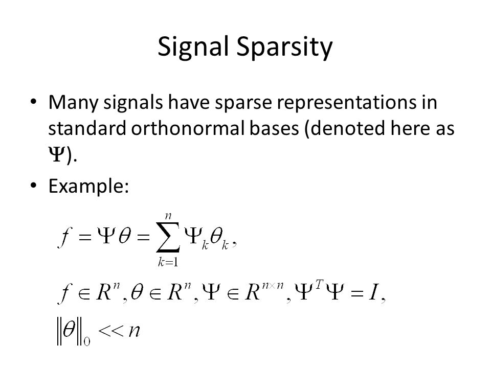 Signal Sparsity Many signals have sparse representations in standard orthonormal bases (denoted here as Y).
