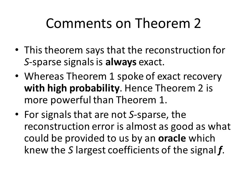 Comments on Theorem 2 This theorem says that the reconstruction for S-sparse signals is always exact.