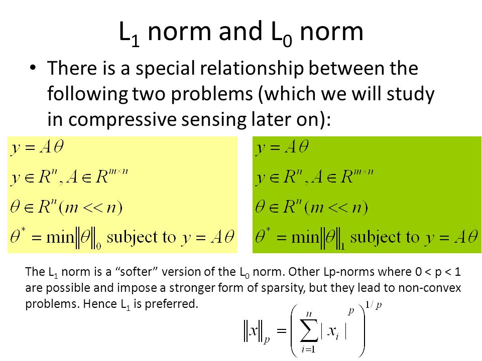 L1 norm and L0 norm There is a special relationship between the following two problems (which we will study in compressive sensing later on):