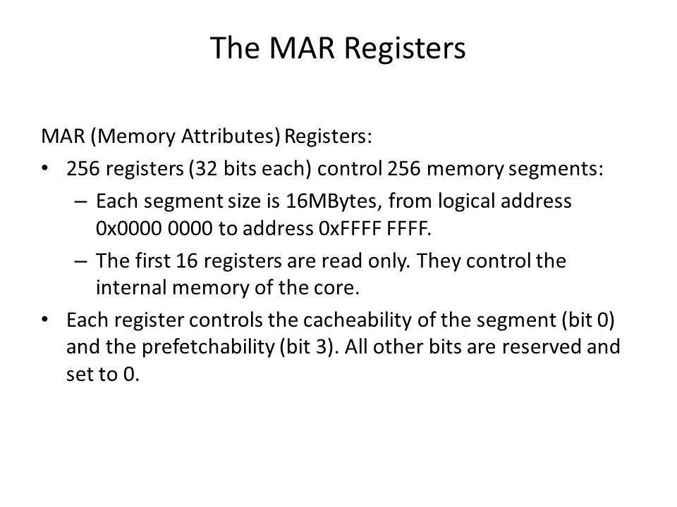 The MAR Registers MAR (Memory Attributes) Registers: