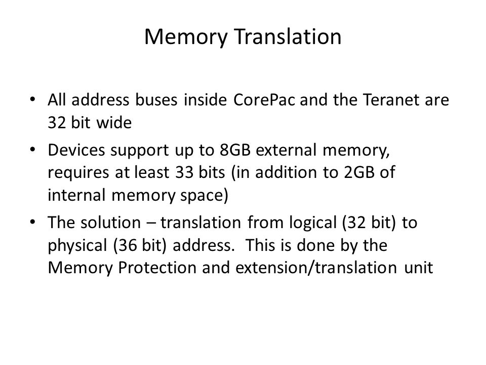 Memory Translation All address buses inside CorePac and the Teranet are 32 bit wide.