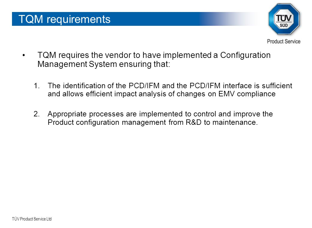 TQM requirements TQM requires the vendor to have implemented a Configuration Management System ensuring that: