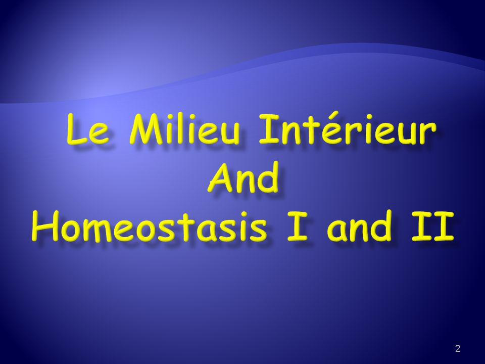 Le Milieu Intérieur And Homeostasis I and II
