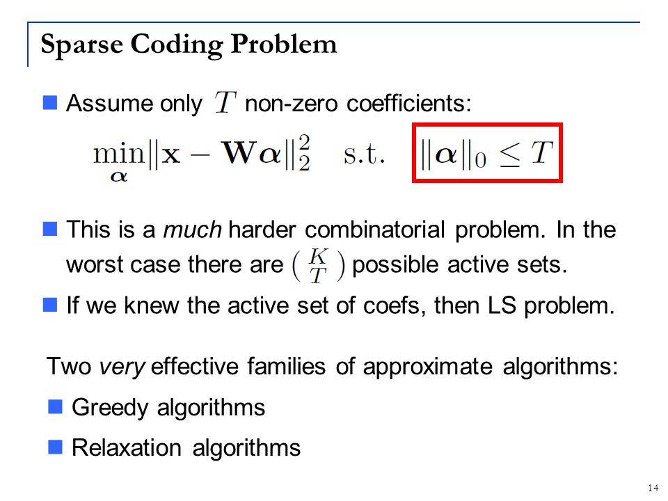 Sparse Coding Problem Assume only L non-zero coefficients: