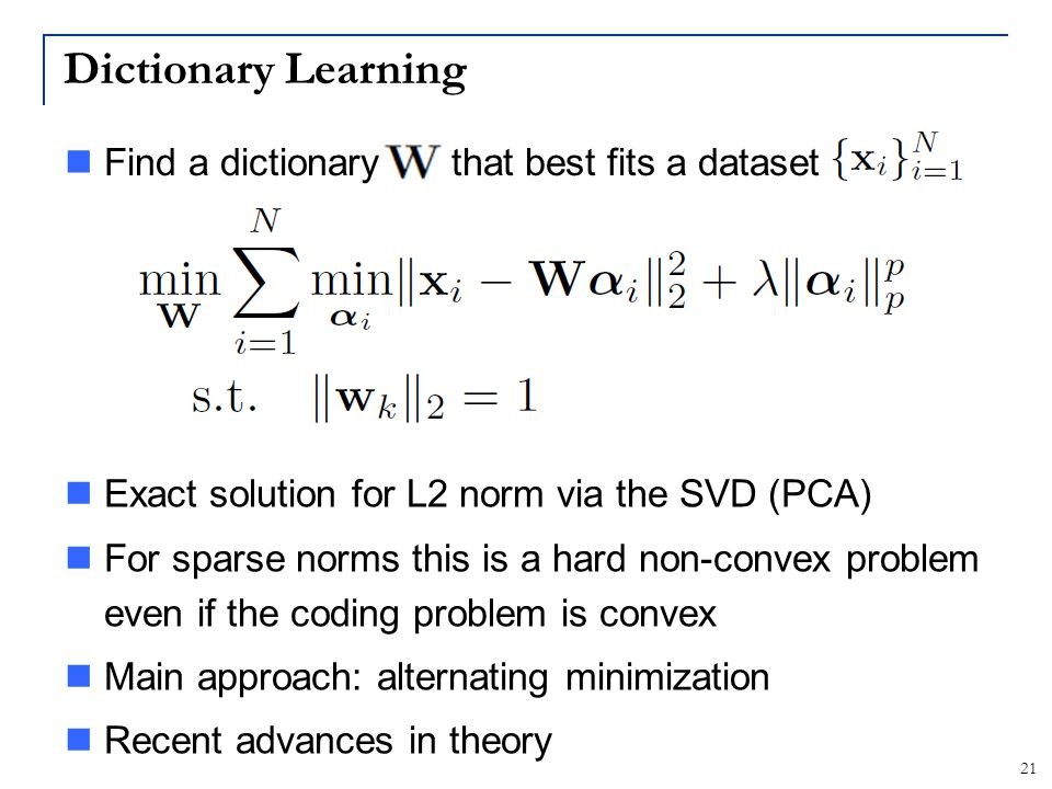 Dictionary Learning Find a dictionary W that best fits a dataset