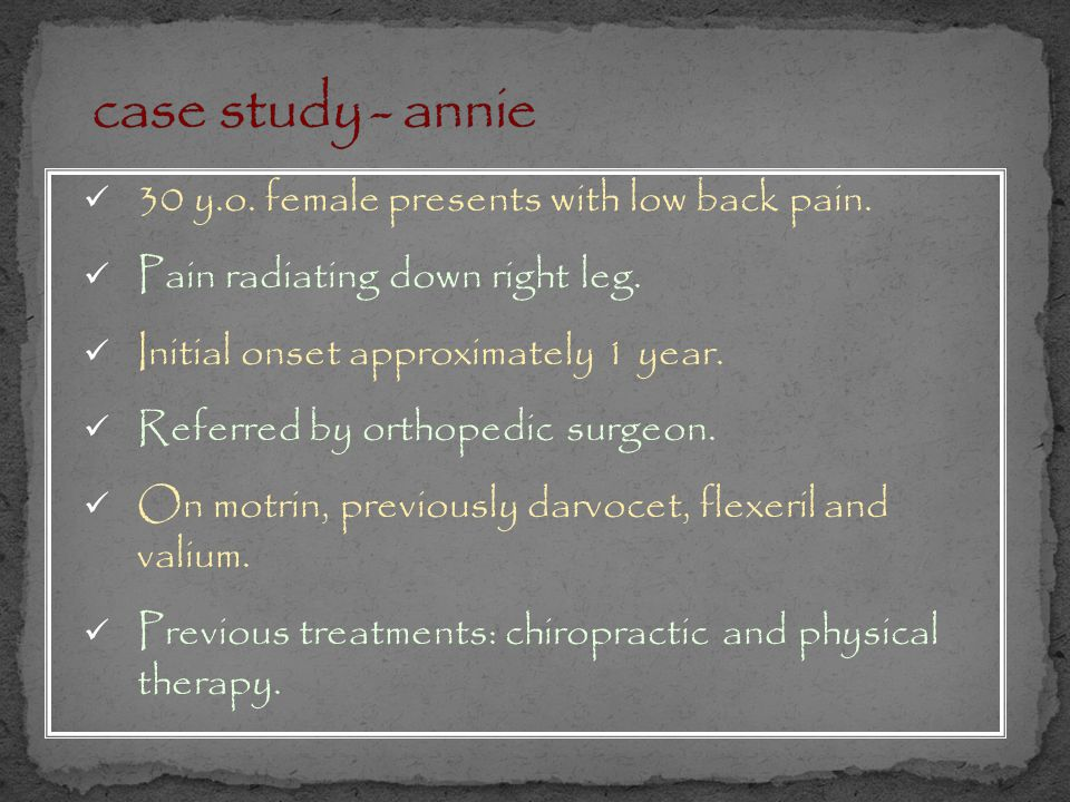 case study - annie 30 y.o. female presents with low back pain.