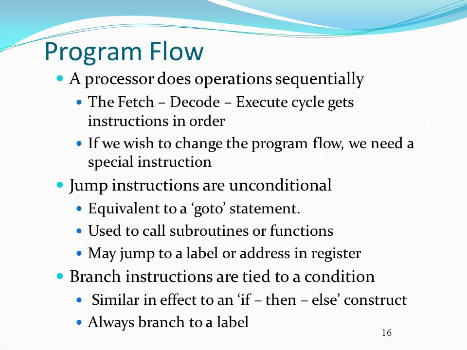 Program Flow A processor does operations sequentially