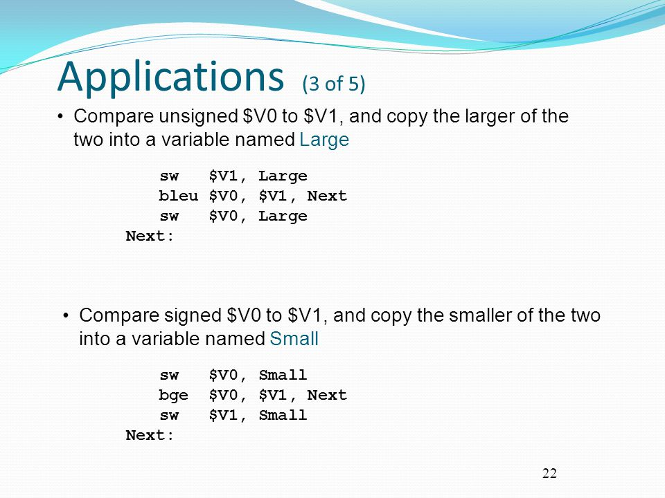 Applications (3 of 5) sw $V1, Large. bleu $V0, $V1, Next. sw $V0, Large. Next:
