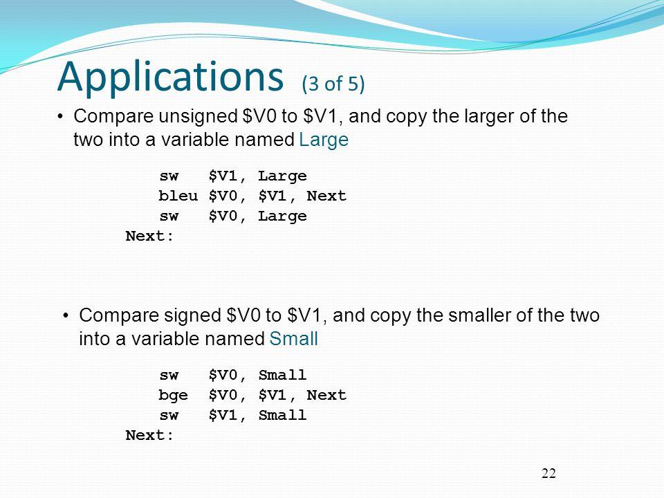Applications (3 of 5) sw $V1, Large. bleu $V0, $V1, Next. sw $V0, Large. Next:
