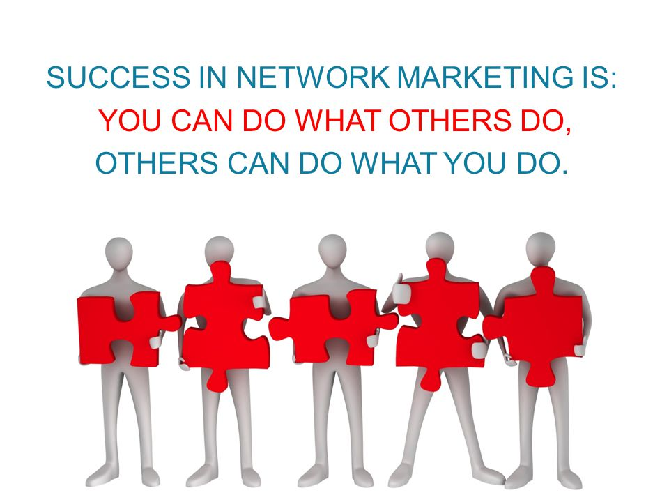 Success in network marketing is: you can do what others do,