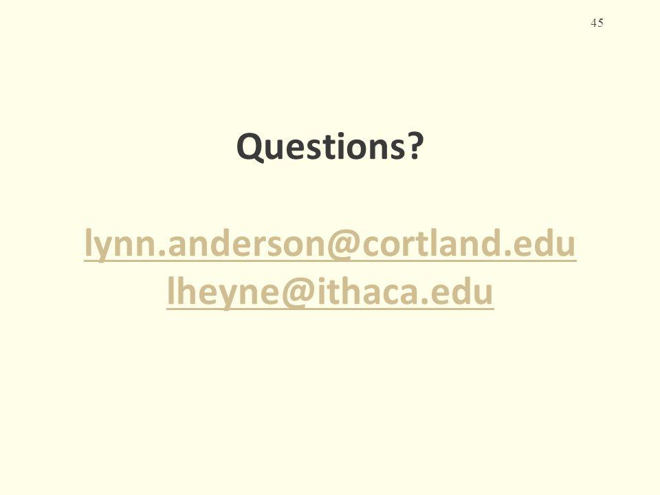 Questions lynn.anderson@cortland.edu lheyne@ithaca.edu