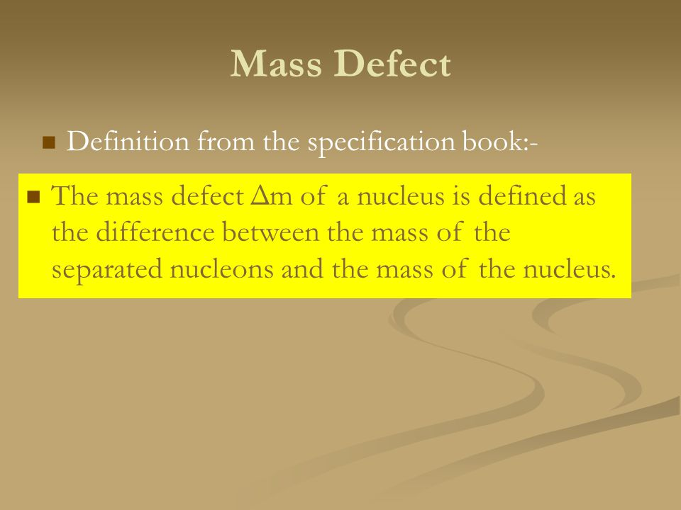 Mass Defect Definition from the specification book:-
