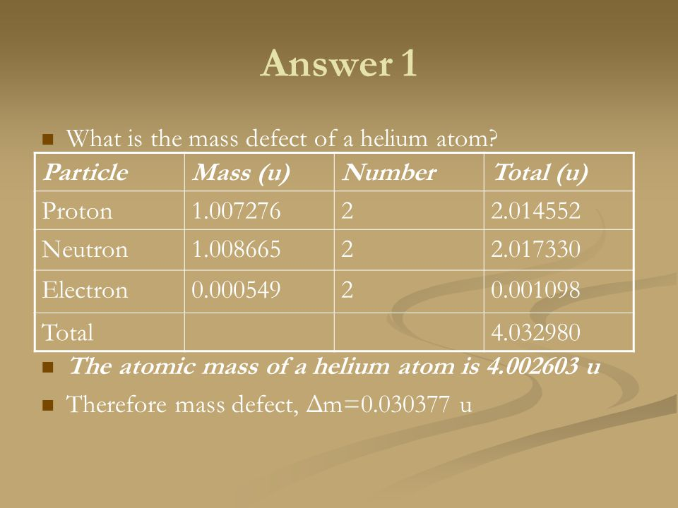 Answer 1 What is the mass defect of a helium atom