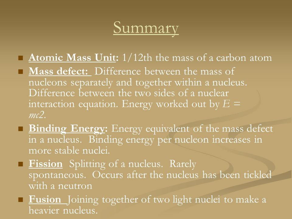 Summary Atomic Mass Unit: 1/12th the mass of a carbon atom