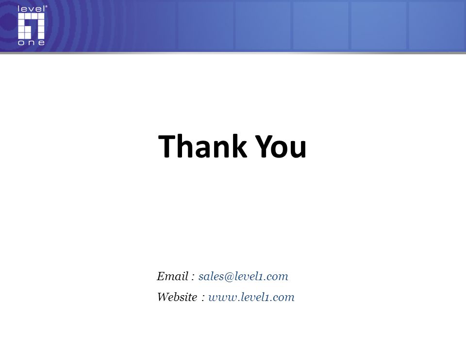 Thank You Email : sales@level1.com Website : www.level1.com
