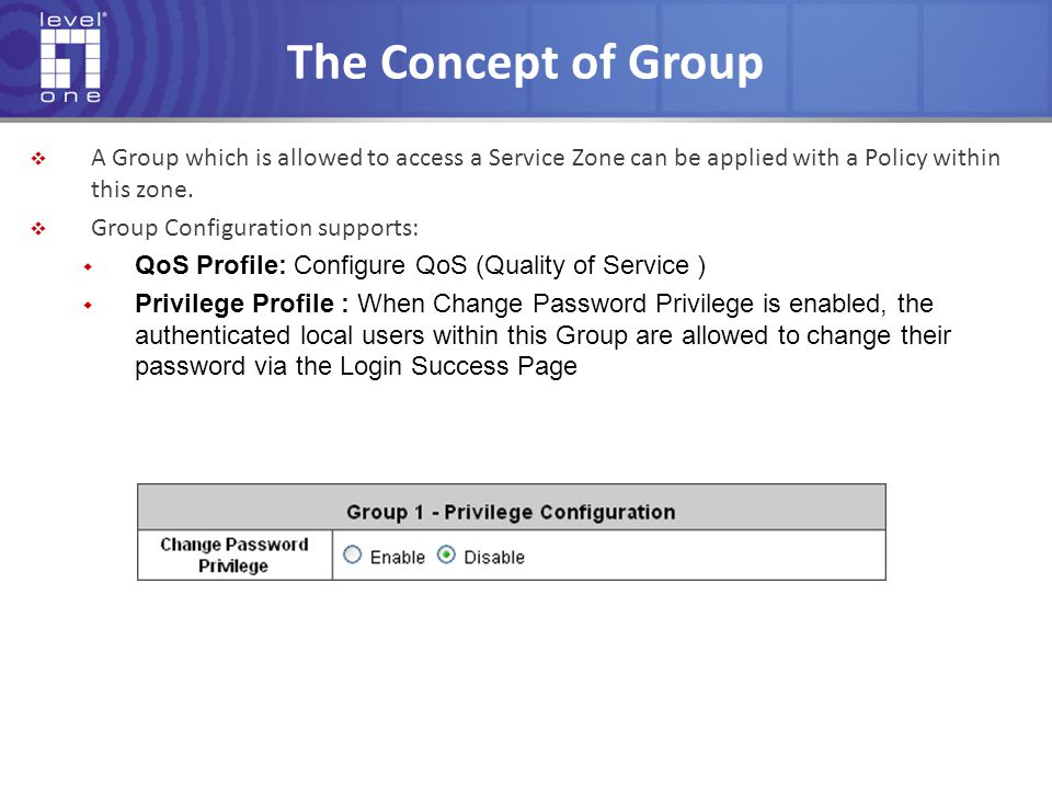 The Concept of Group A Group which is allowed to access a Service Zone can be applied with a Policy within this zone.