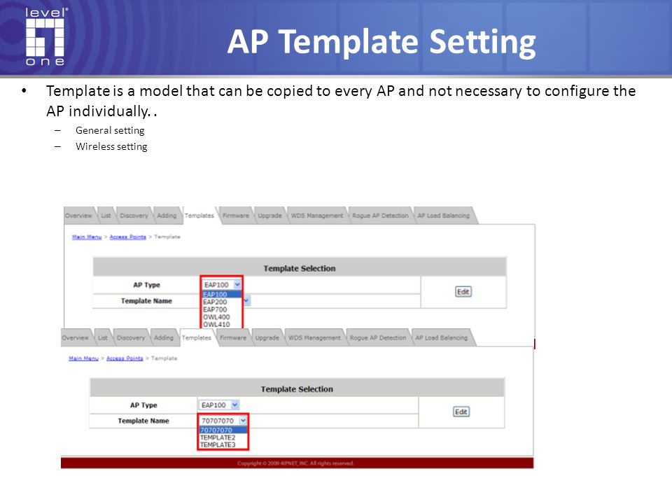 AP Template Setting Template is a model that can be copied to every AP and not necessary to configure the AP individually. .