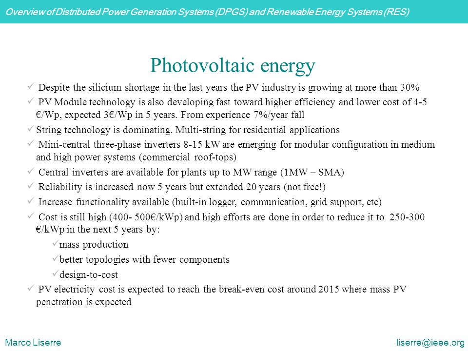 Photovoltaic energy Despite the silicium shortage in the last years the PV industry is growing at more than 30%