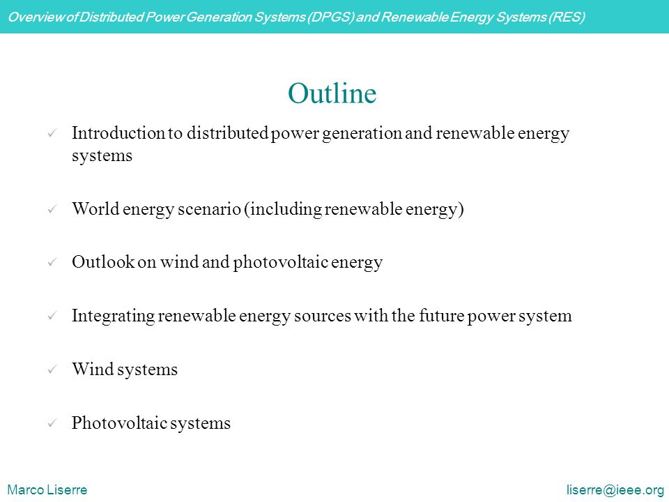 Outline Introduction to distributed power generation and renewable energy systems. World energy scenario (including renewable energy)