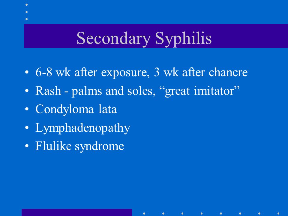 Secondary Syphilis 6-8 wk after exposure, 3 wk after chancre