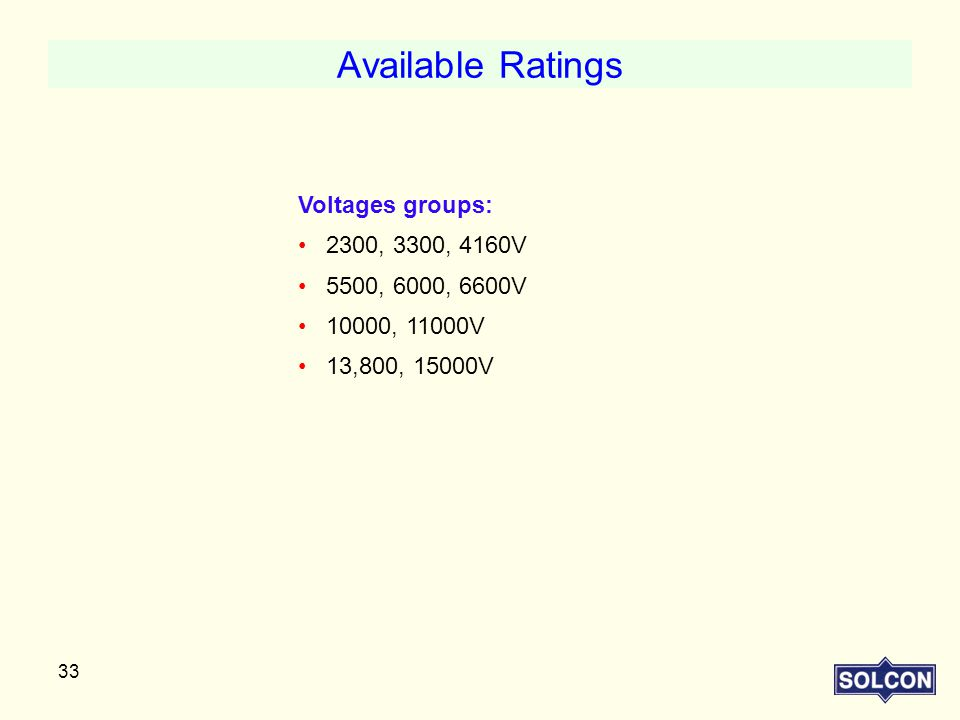 Available Ratings Voltages groups: 2300, 3300, 4160V 5500, 6000, 6600V