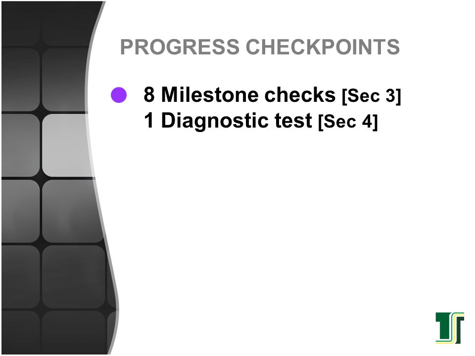 PROGRESS CHECKPOINTS 8 Milestone checks [Sec 3] 1 Diagnostic test [Sec 4]