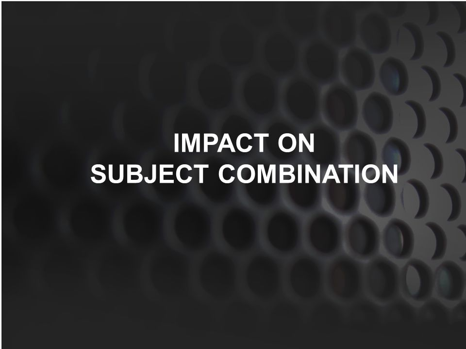 IMPACT ON SUBJECT COMBINATION